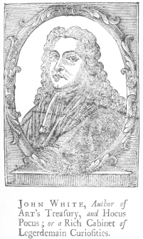 John White, an English writer on magic and kindred arts in the early part of the eighteenth century. Only portrait in existence and published for the first time since his book was issued in 1715. From the Harry Houdini Collection.