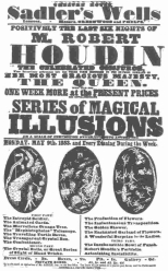 Poster used by Robert-Houdin when he played at Sadler's Wells, London, in 1853. He never refers to this engagement in his writings because he was not proud of having appeared in a second-class theatre, while his rival, Anderson, held the fashionable audiences at the St. James's, where Robert-Houdin had worn out his welcome. From the Harry Houdini Collection.