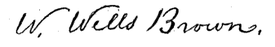 (signature) W. Wells Brown.