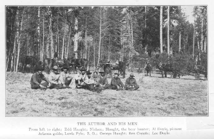The Author and his Men. From Left to Right: Edd Haught; Nielsen; Haught, the Bear Hunter; Al Doyle, Pioneer Arizona Guide; Lewis Pyle; Z.g.; George Haught; Ben Copple; Lee Doyle.