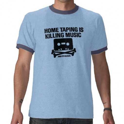 T-Shirt: Home Taping Is Killing the Music Industry...And It's Illegal
