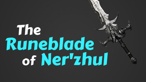 The Key Armory - The Runeblade of Ner'zhul