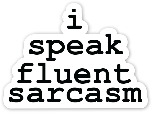 Sticker: I Speak Fluent Sarcasm