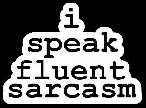 Sticker: I Speak Fluent Sarcasm