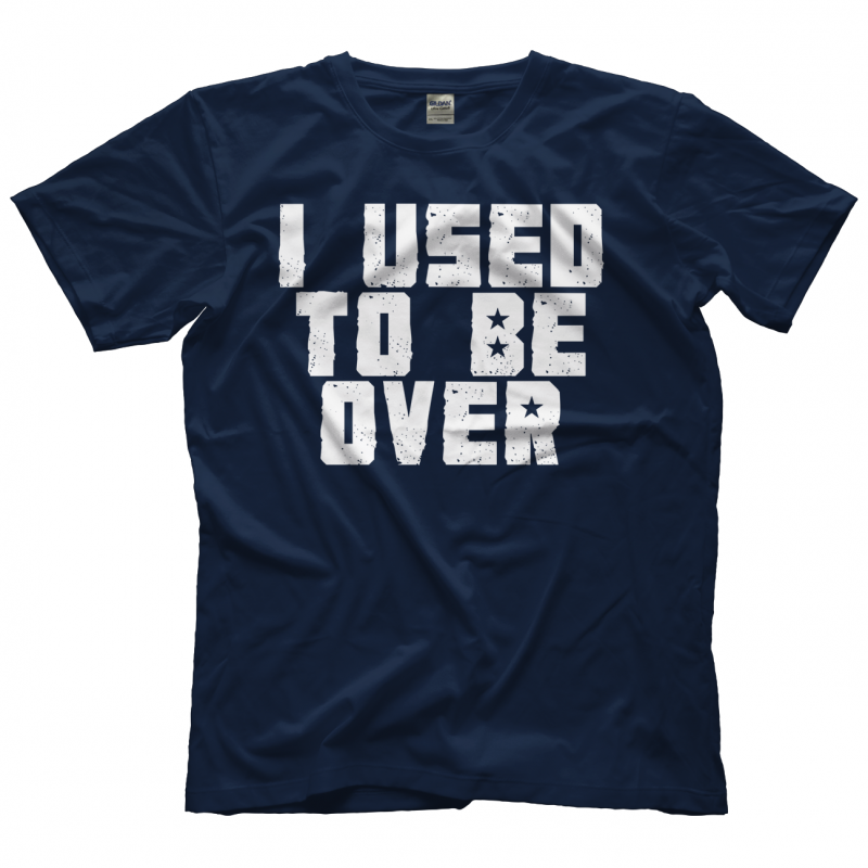 T-Shirt: I Used to Be Over