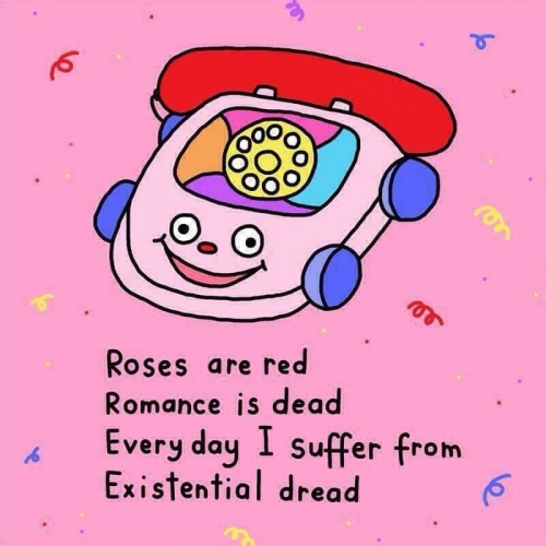 Roses are red / Romance is dead / Everyday I suffer from / Existential drea