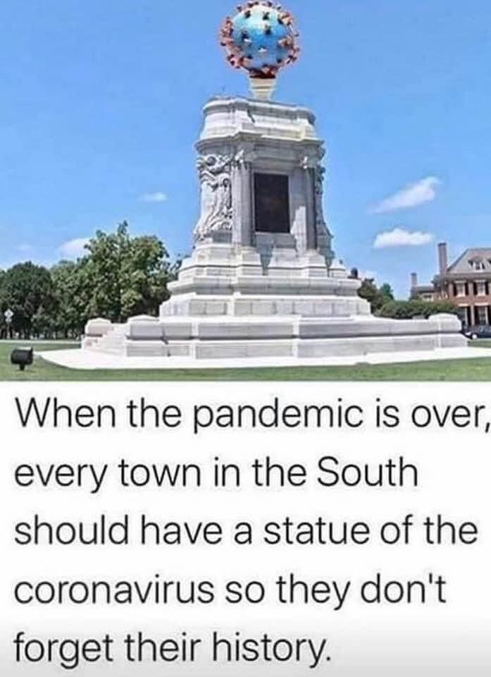 When the pandemic is over, every town in the South should have a statue of the cornovirus so they don't forget their history.
