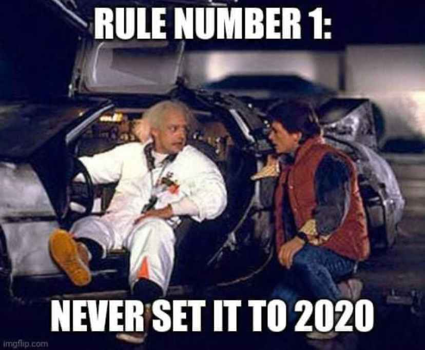 Back to the Future Meme - Rule Number 1: Never Set It to 2020