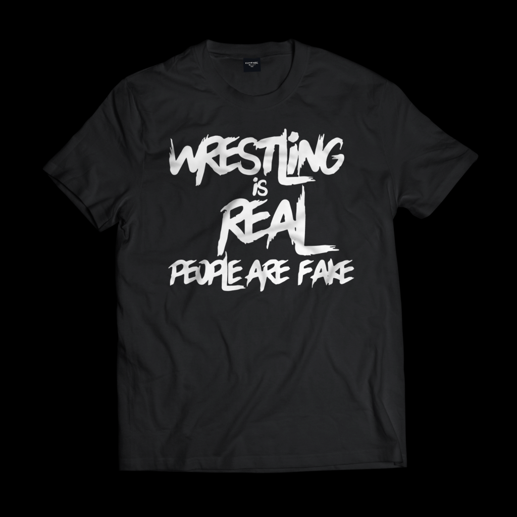 T-Shirt - Wrestling Is Real, People Are Fake